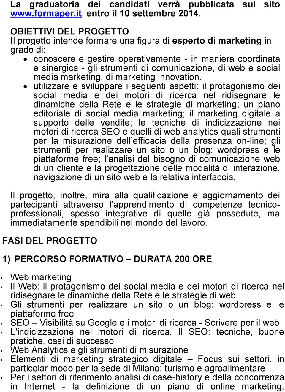 comunicazione, di web e social media marketing, di marketing innovation.