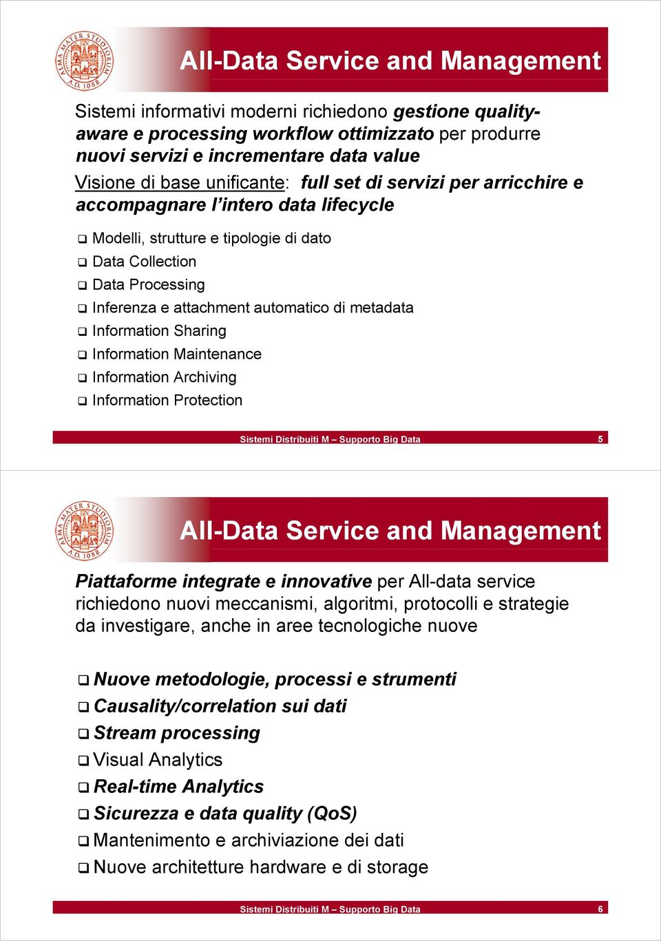 metadata Information Sharing Information Maintenance Information Archiving Information Protection 5 All-Data Service and Management Piattaforme integrate e innovative per All-data service richiedono
