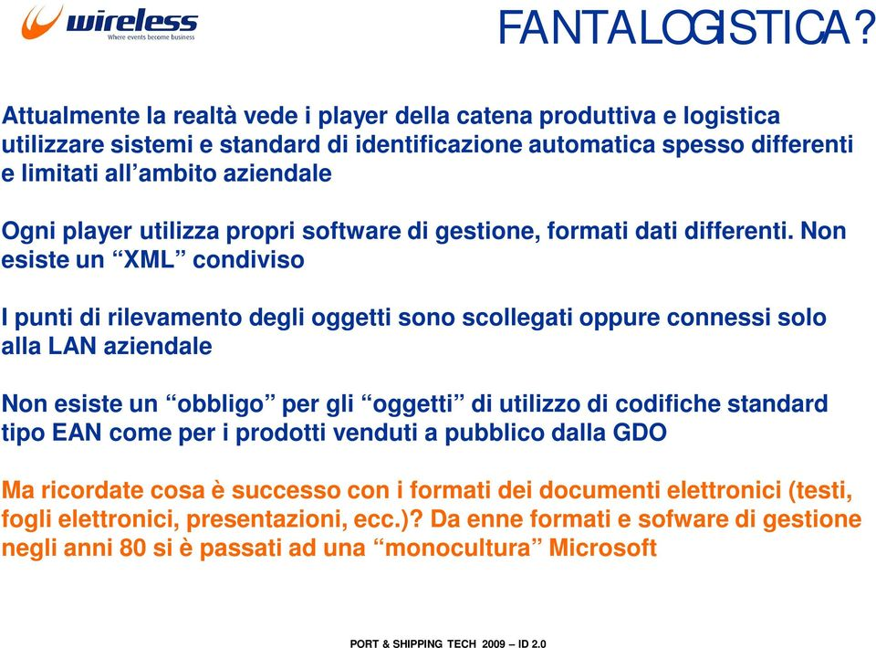 Ogni player utilizza propri software di gestione, formati dati differenti.