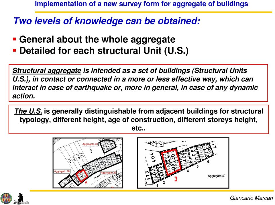 ) Structural aggregate is intended as a set of buildings (Structural Units U.S.), in contact or connected in a more or less effective way,