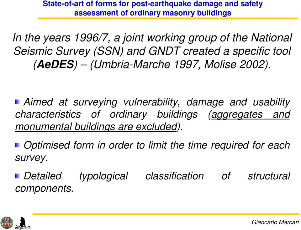 Aimed at surveying vulnerability, damage and usability characteristics of ordinary buildings (aggregates and monumental buildings