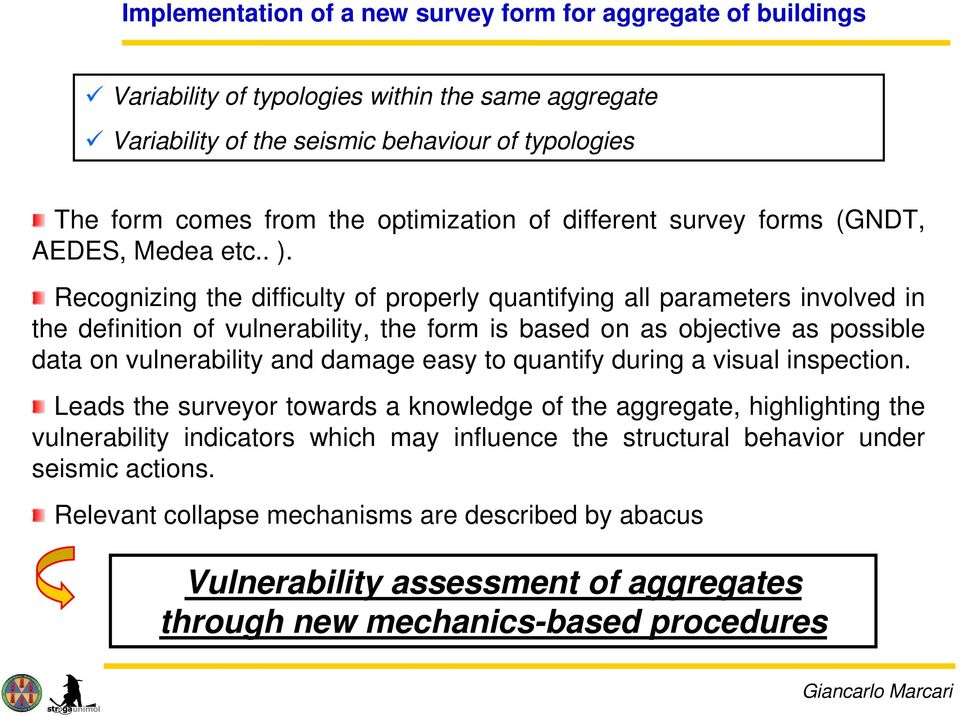 Recognizing the difficulty of properly quantifying all parameters involved in the definition of vulnerability, the form is based on as objective as possible data on vulnerability and damage easy to