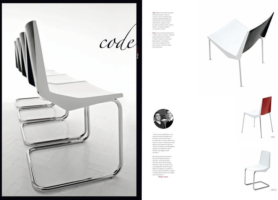 Integral polyurethane shell available in white or black or bicoloured (black/white or red/white). The chair is produced in two base variants: with four legs or with sled frame.
