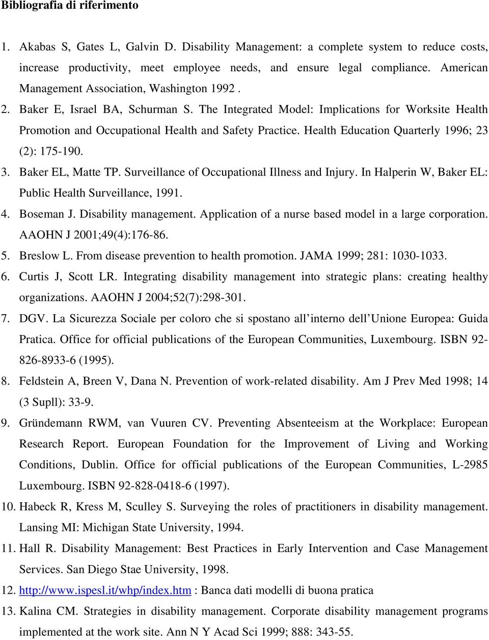 Health Education Quarterly 1996; 23 (2): 175-190. 3. Baker EL, Matte TP. Surveillance of Occupational Illness and Injury. In Halperin W, Baker EL: Public Health Surveillance, 1991. 4. Boseman J.