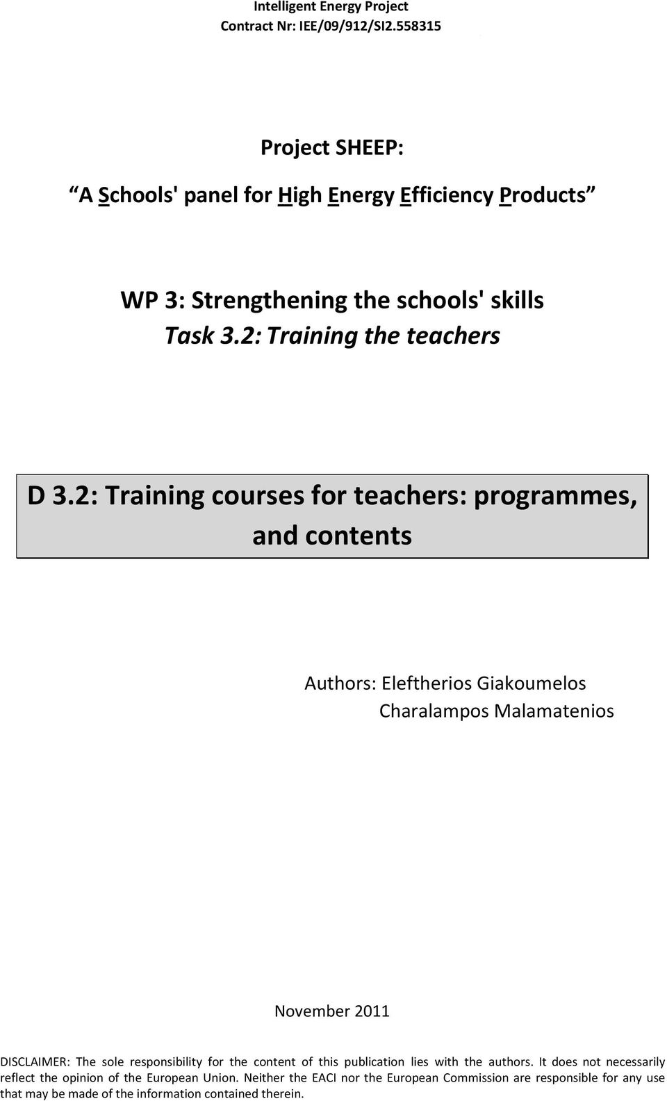 2: Training courses for teachers: programmes, and contents Authors: Eleftherios Giakoumelos Charalampos Malamatenios November 2011 DISCLAIMER: The sole