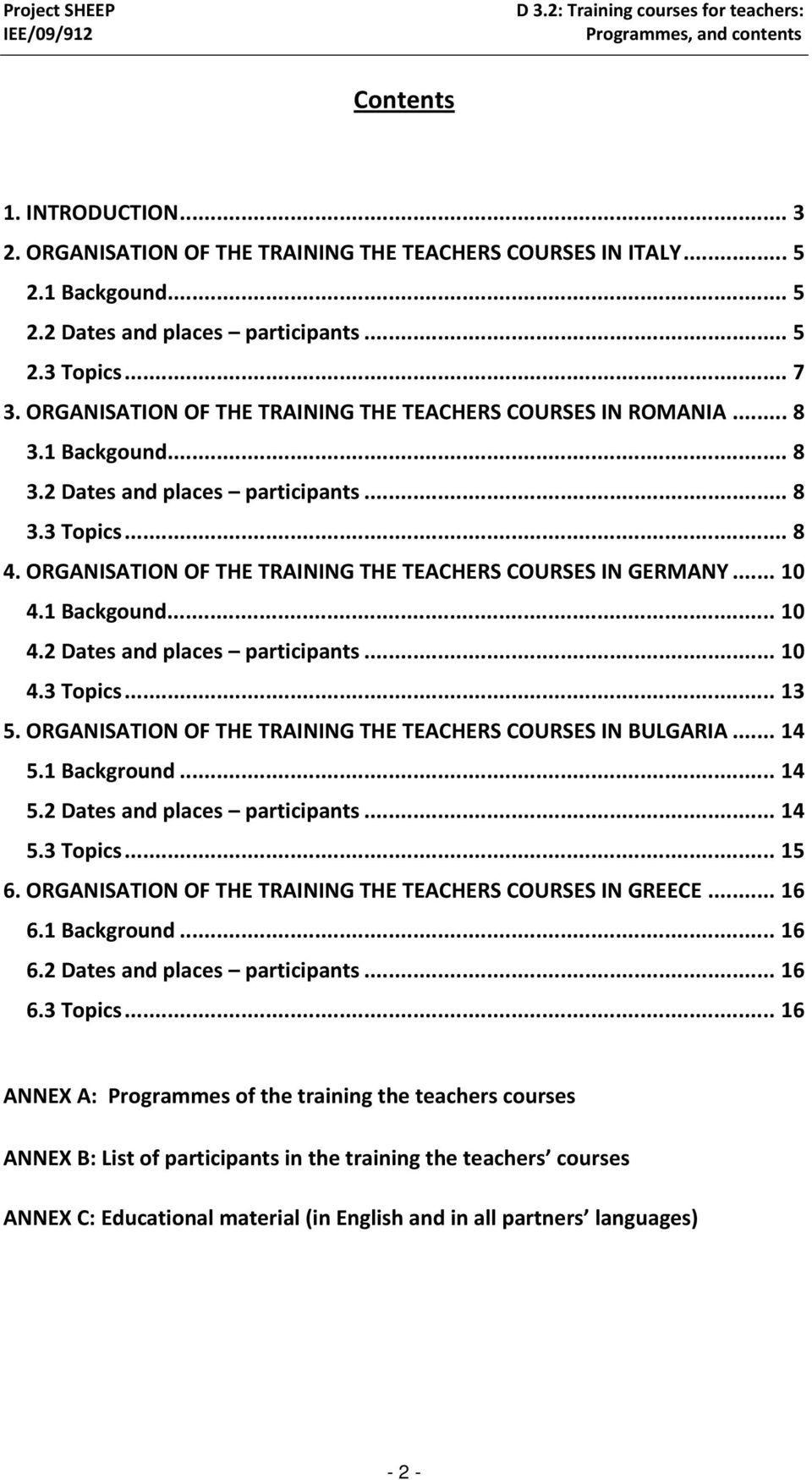 ORGANISATION OF THE TRAINING THE TEACHERS COURSES IN GERMANY... 10 4.1 Backgound... 10 4.2 Dates and places participants... 10 4.3 Topics... 13 5.