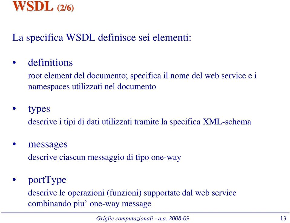 tramite la specifica XML-schema messages descrive ciascun messaggio di tipo one-way porttype descrive le