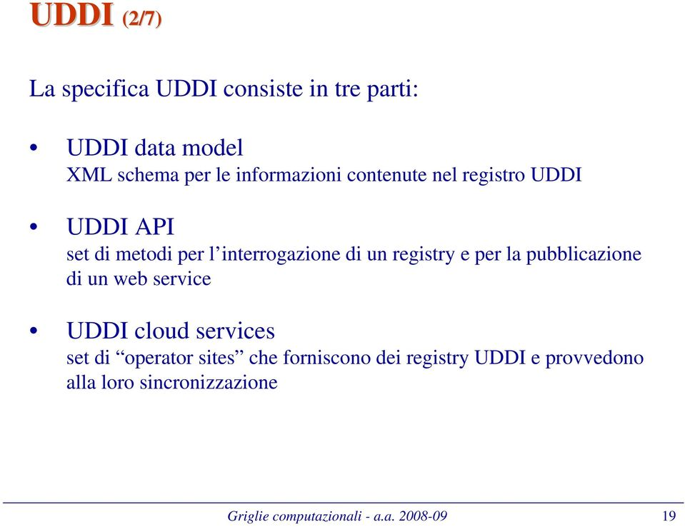 registry e per la pubblicazione di un web service UDDI cloud services set di operator sites che