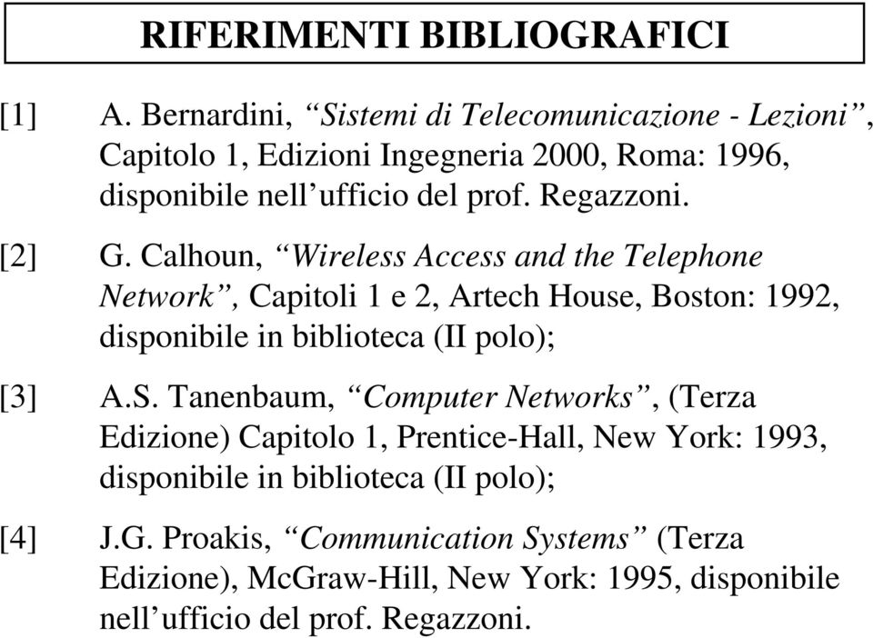 [2] G. Calhoun, Wireless Access and the Telephone Network, Capitoli 1 e 2, Artech House, Boston: 1992, disponibile in biblioteca (II polo); [3] A.S.