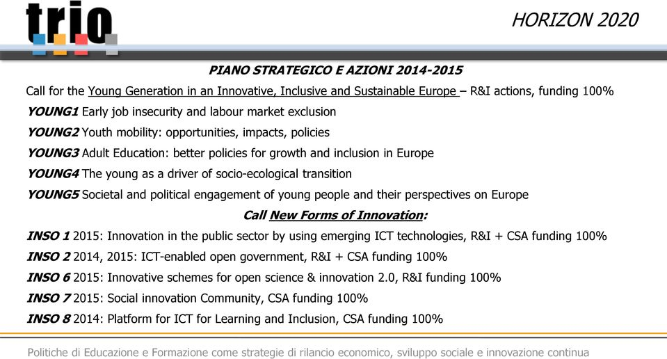 transition YOUNG5 Societal and political engagement of young people and their perspectives on Europe Call New Forms of Innovation: INSO 1 2015: Innovation in the public sector by using emerging ICT