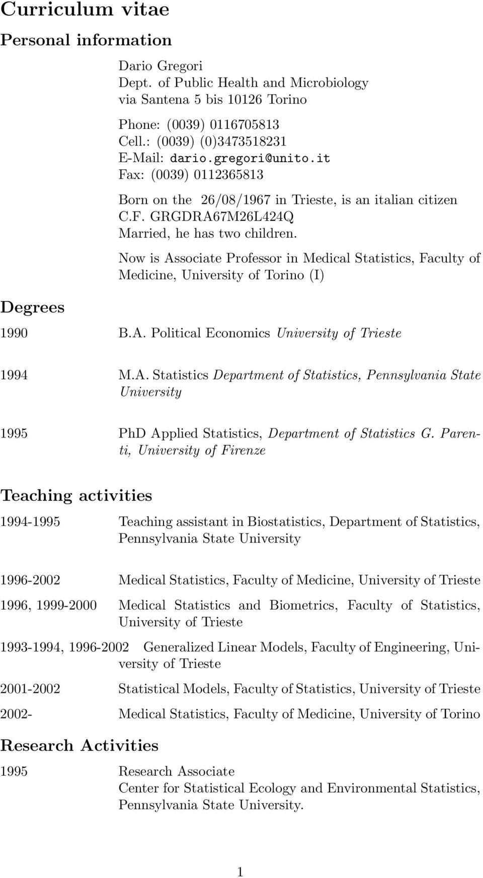 Now is Associate Professor in Medical Statistics, Faculty of Medicine, University of Torino (I) 1990 B.A. Political Economics University of Trieste 1994 M.A. Statistics Department of Statistics, Pennsylvania State University 1995 PhD Applied Statistics, Department of Statistics G.