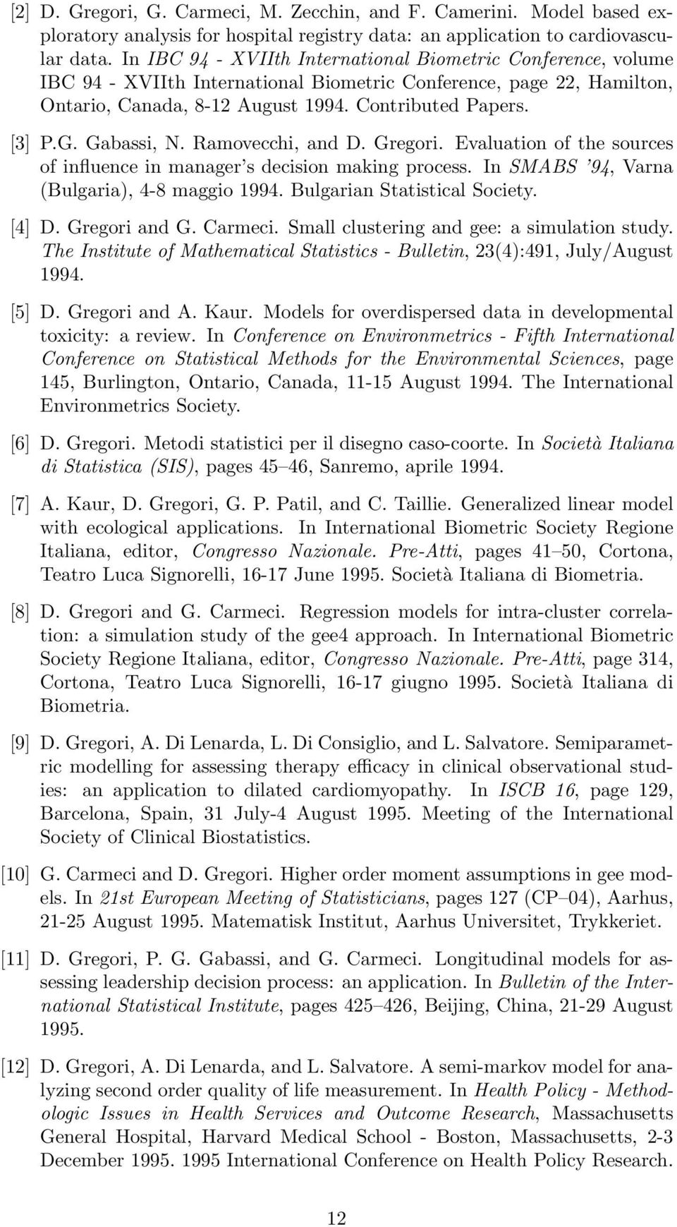 Gabassi, N. Ramovecchi, and D. Gregori. Evaluation of the sources of influence in manager s decision making process. In SMABS 94, Varna (Bulgaria), 4-8 maggio 1994. Bulgarian Statistical Society.