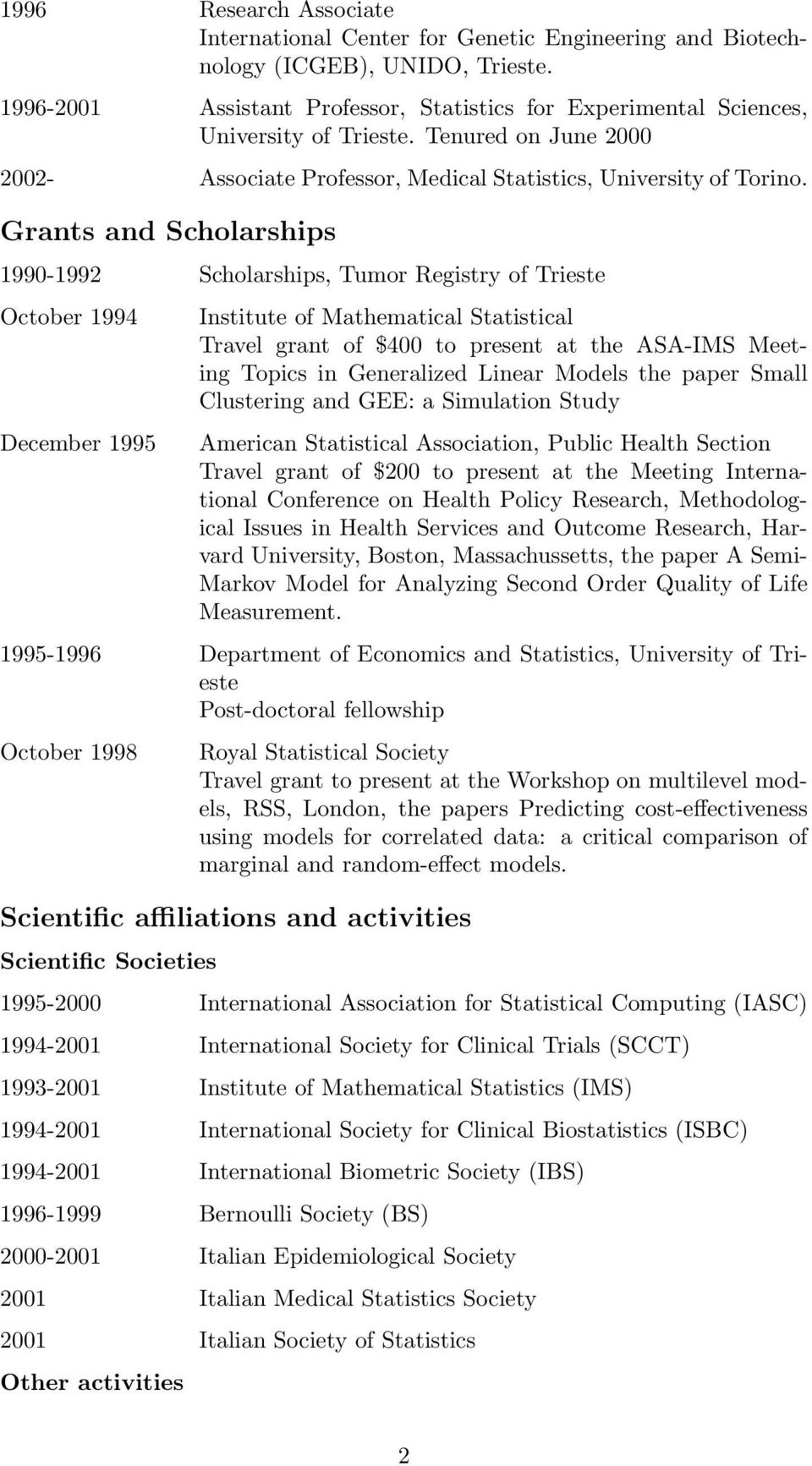 Grants and Scholarships 1990-1992 Scholarships, Tumor Registry of Trieste October 1994 December 1995 Institute of Mathematical Statistical Travel grant of $400 to present at the ASA-IMS Meeting