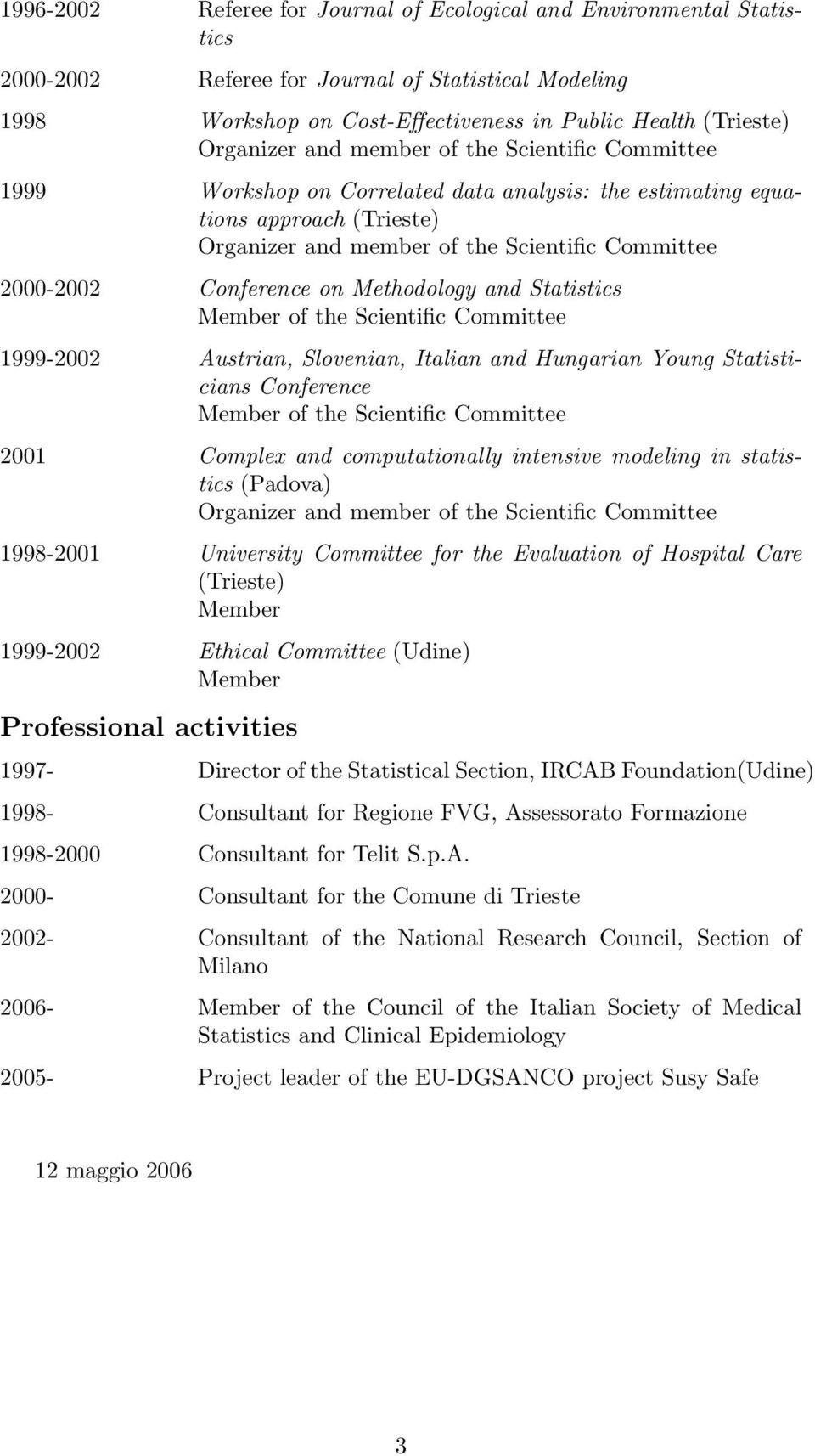 Methodology and Statistics Member of the Scientific Committee 1999-2002 Austrian, Slovenian, Italian and Hungarian Young Statisticians Conference Member of the Scientific Committee 2001 Complex and