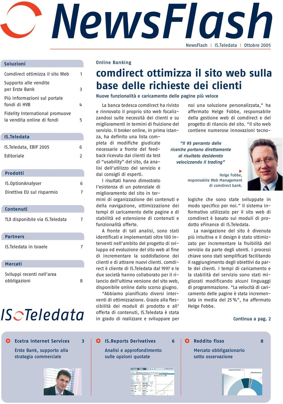 di fondi 5 IS.Teledata IS.Teledata, EBIF 2005 6 Editoriale 2 Prodotti IS.OptionAnalyser 6 Direttiva EU sul risparmio 7 Contenuti TLX disponibile via IS.Teledata 7 Partners IS.