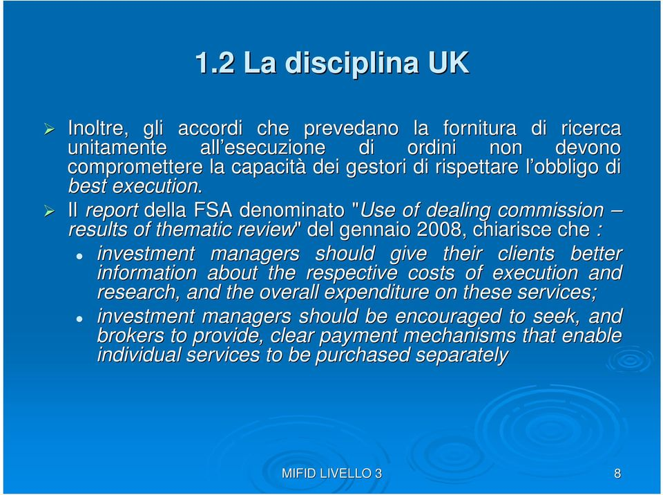 "Il report della FSA denominato ""Use"" of dealing commission results of thematic review"" "" del gennaio 2008, chiarisce che : investment managers should give their clients"