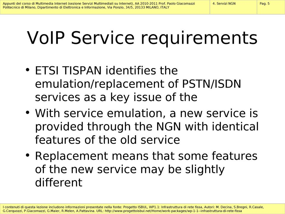 PSTN/ISDN services as a key issue of the With service emulation, a new service is