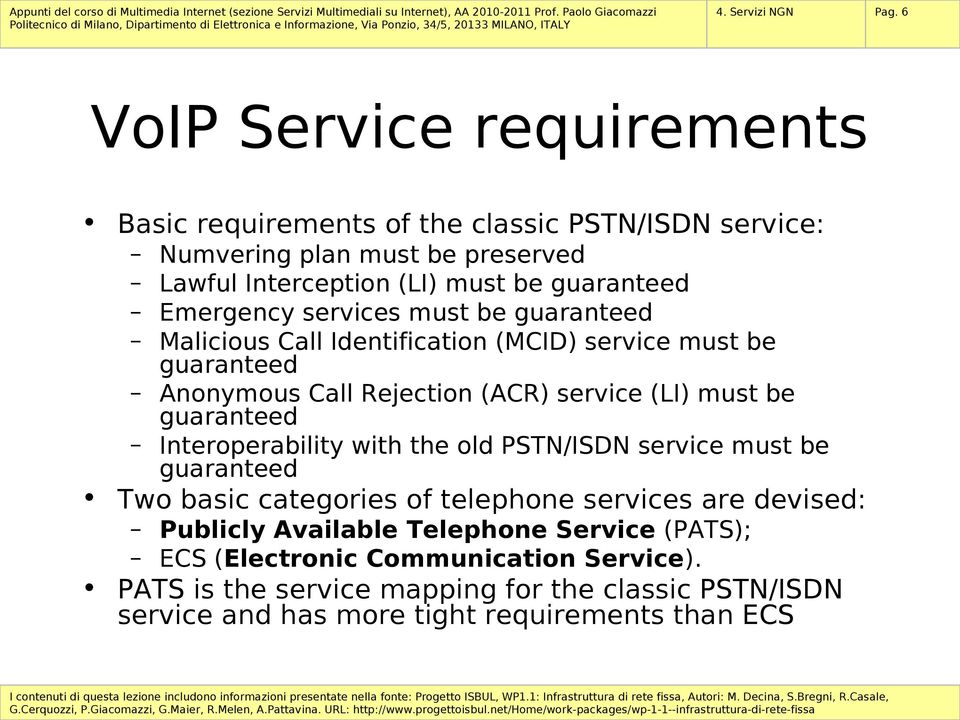 Emergency services must be guaranteed Malicious Call Identification (MCID) service must be guaranteed Anonymous Call Rejection (ACR) service (LI) must be