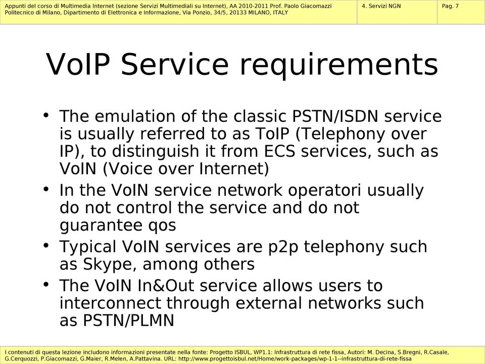 over IP), to distinguish it from ECS services, such as VoIN (Voice over Internet) In the VoIN service network operatori