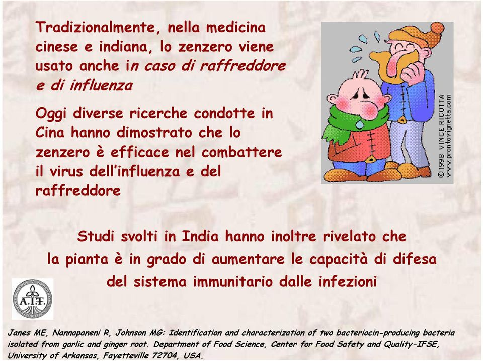 aumentare le capacità di difesa del sistema immunitario dalle infezioni Janes ME, Nannapaneni R, Johnson MG: Identification and characterization of two