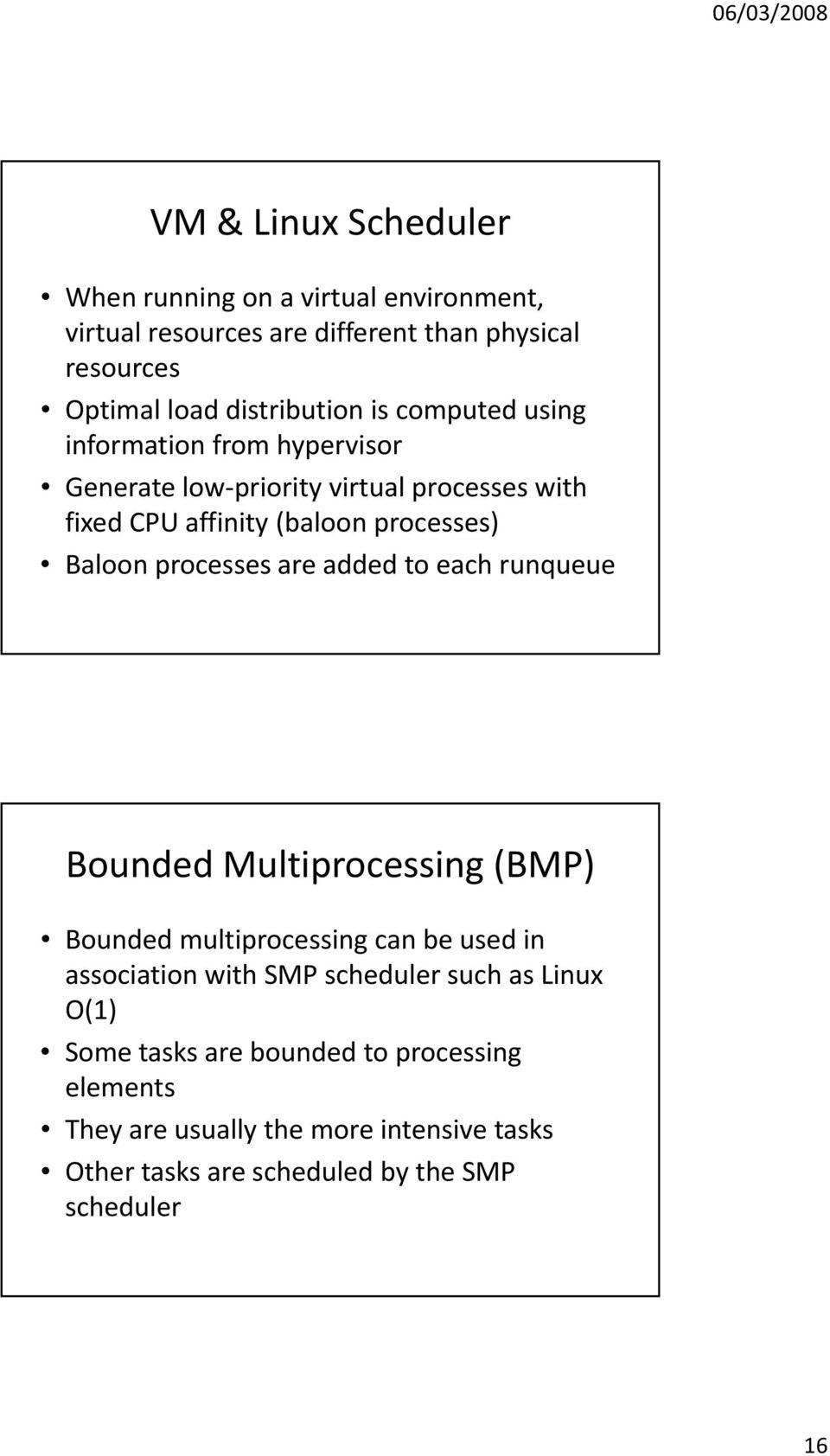 processes are added to each runqueue Bounded Multiprocessing (BMP) Bounded multiprocessing can be used in association with SMP scheduler such