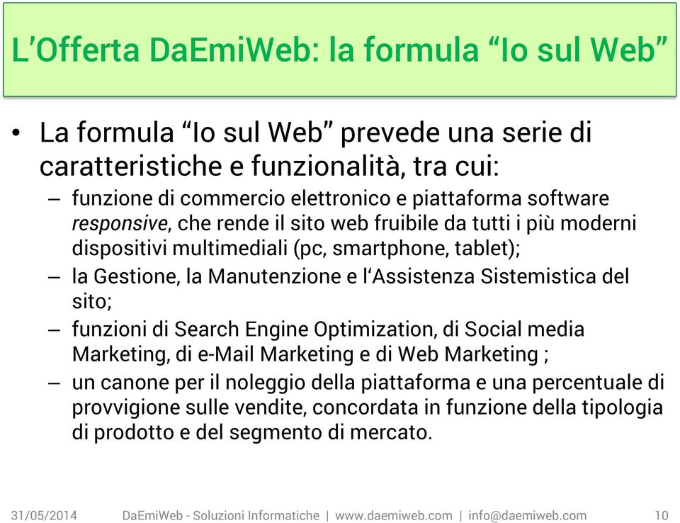 Sistemistica del sito; funzioni di Search Engine Optimization, di Social media Marketing, di e-mail Marketing e di Web Marketing ; un canone per il noleggio della piattaforma e una