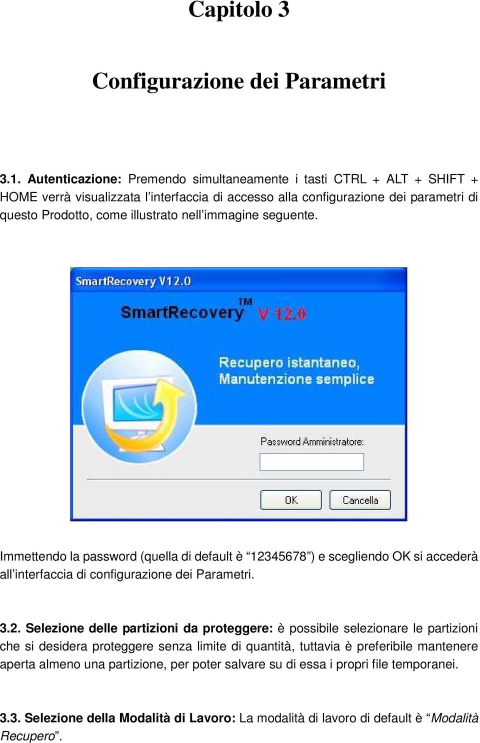 illustrato nell immagine seguente. Immettendo la password (quella di default è 123