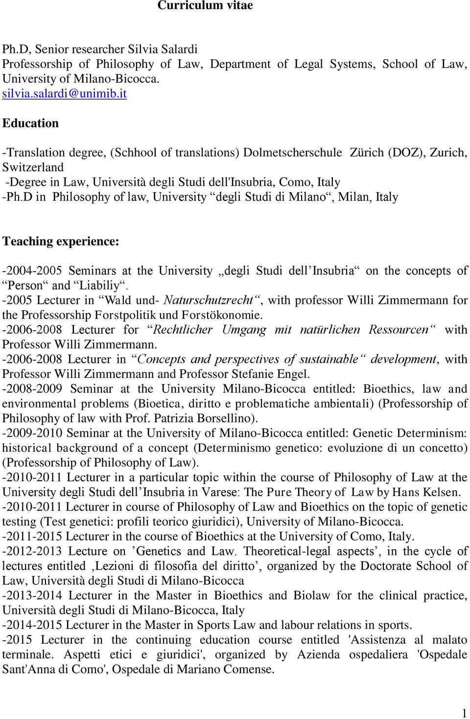 D in Philosophy of law, University degli Studi di Milano, Milan, Italy Teaching experience: -2004-2005 Seminars at the University degli Studi dell Insubria on the concepts of Person and Liabiliy.