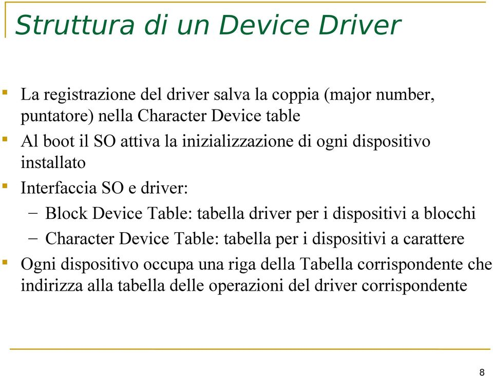 Device Table: tabella driver per i dispositivi a blocchi Character Device Table: tabella per i dispositivi a carattere