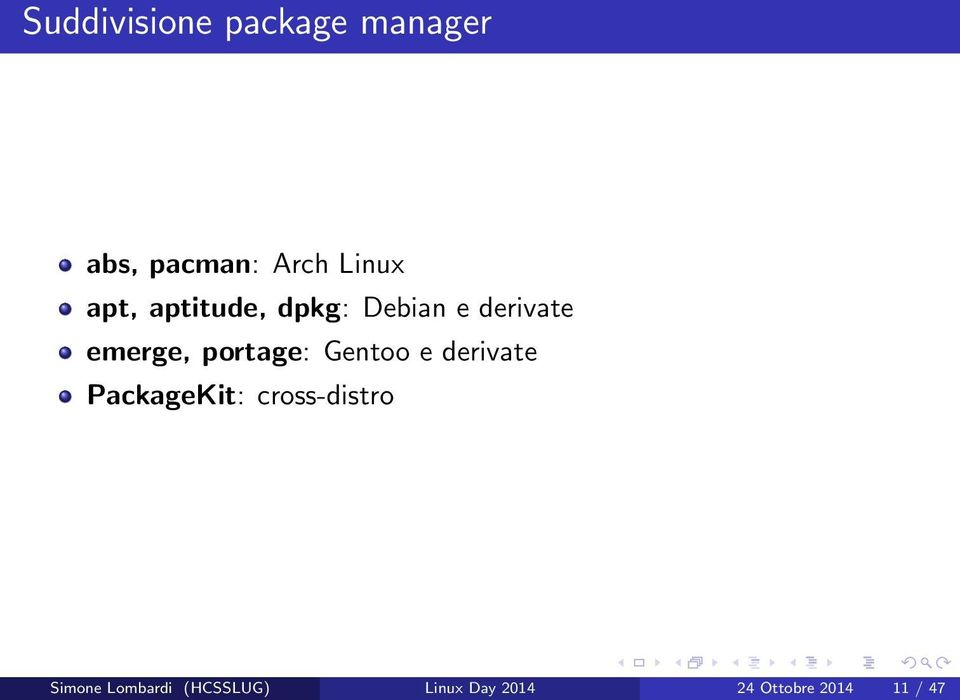 portage: Gentoo e derivate PackageKit: cross-distro