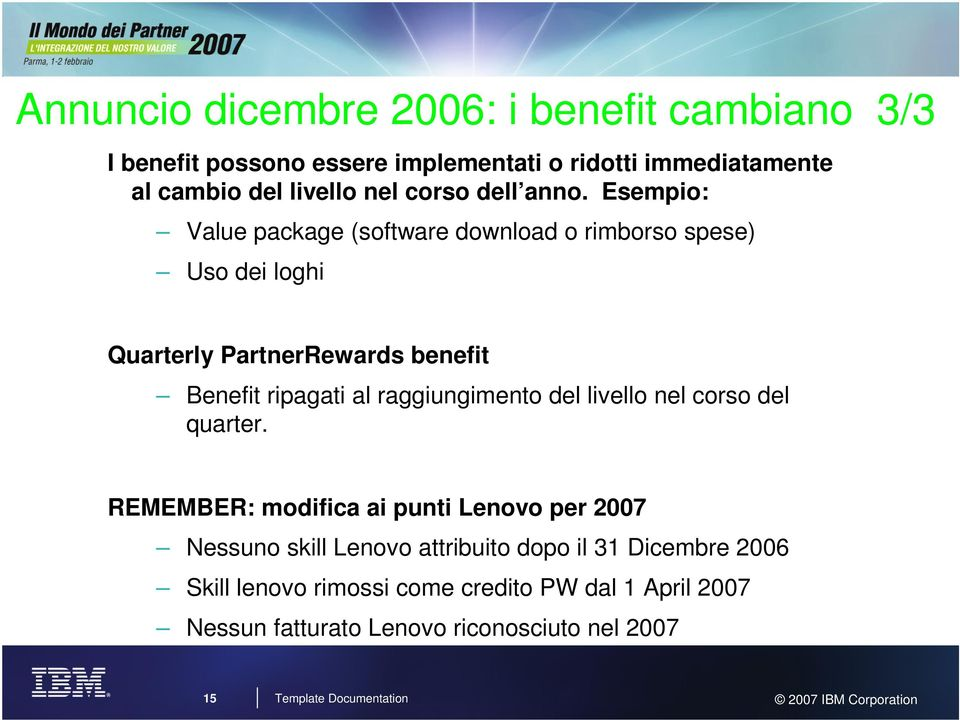 Esempio: Value package (software download o rimborso spese) Uso dei loghi Quarterly PartnerRewards benefit Benefit ripagati al