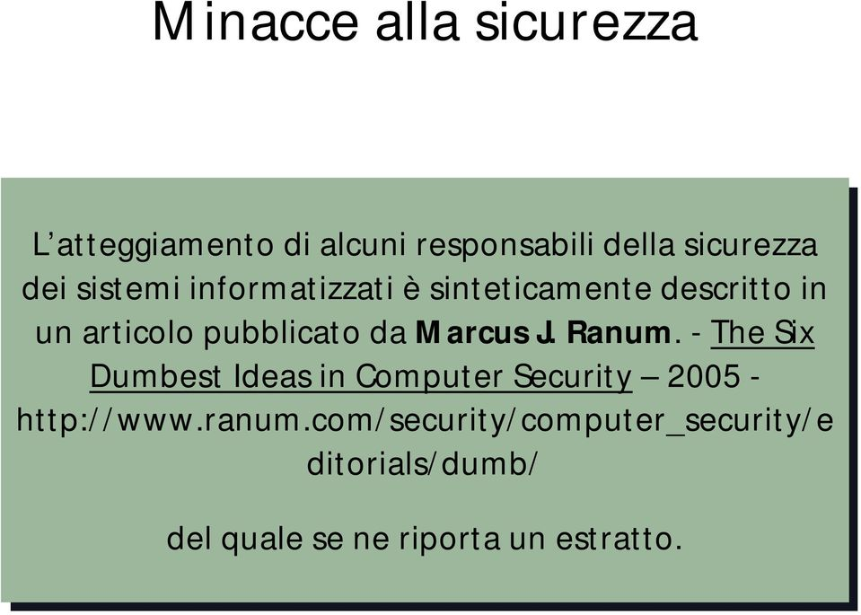 Marcus J. J. Ranum. --The Six Six Dumbest Ideas in in Computer Security 2005 -- http://www.