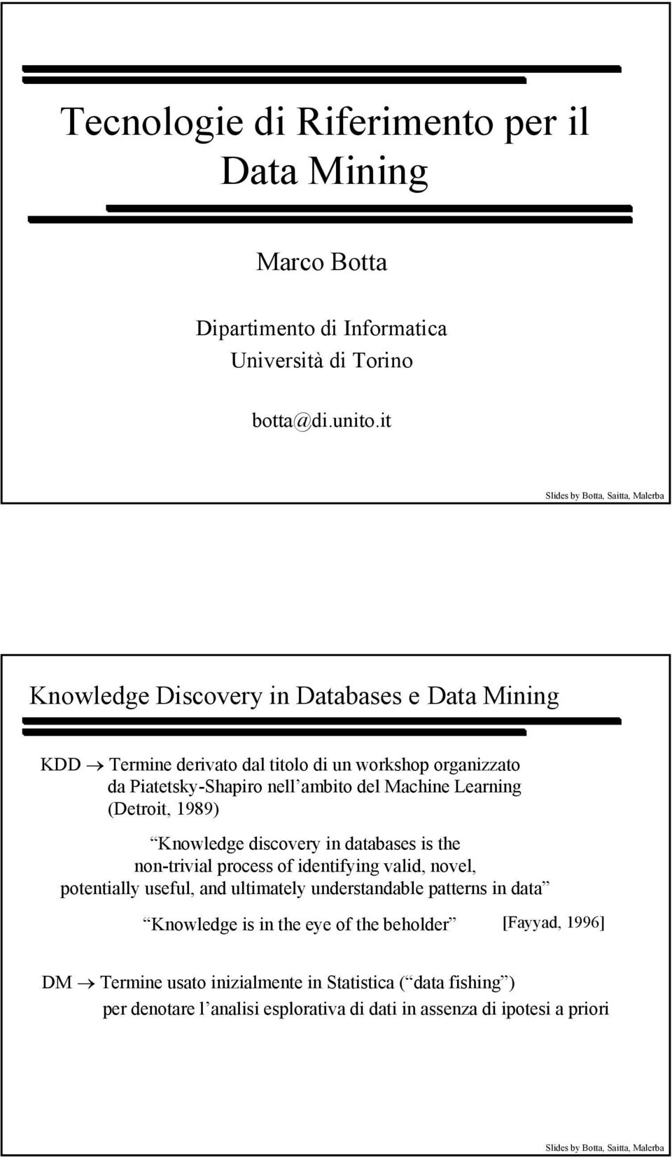 (Detrit, 1989) Knwledge discvery in databases is the nn-trivial prcess f identifying valid, nvel, ptentially useful, and ultimately understandable