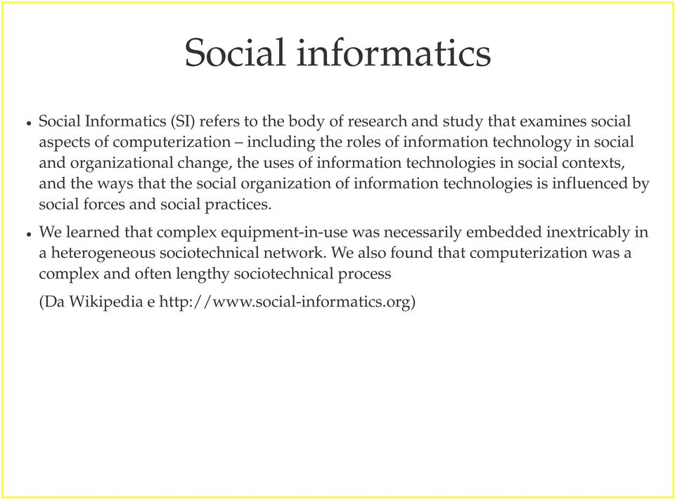 information technologies is influenced by social forces and social practices.
