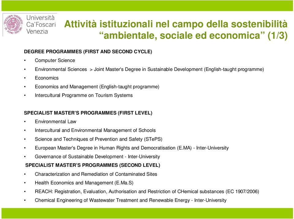 LEVEL) Environmental Law Intercultural and Environmental Management of Schools Science and Techniques of Prevention and Safety (STePS) European Master's Degree in Human Rights and Democratisation (E.
