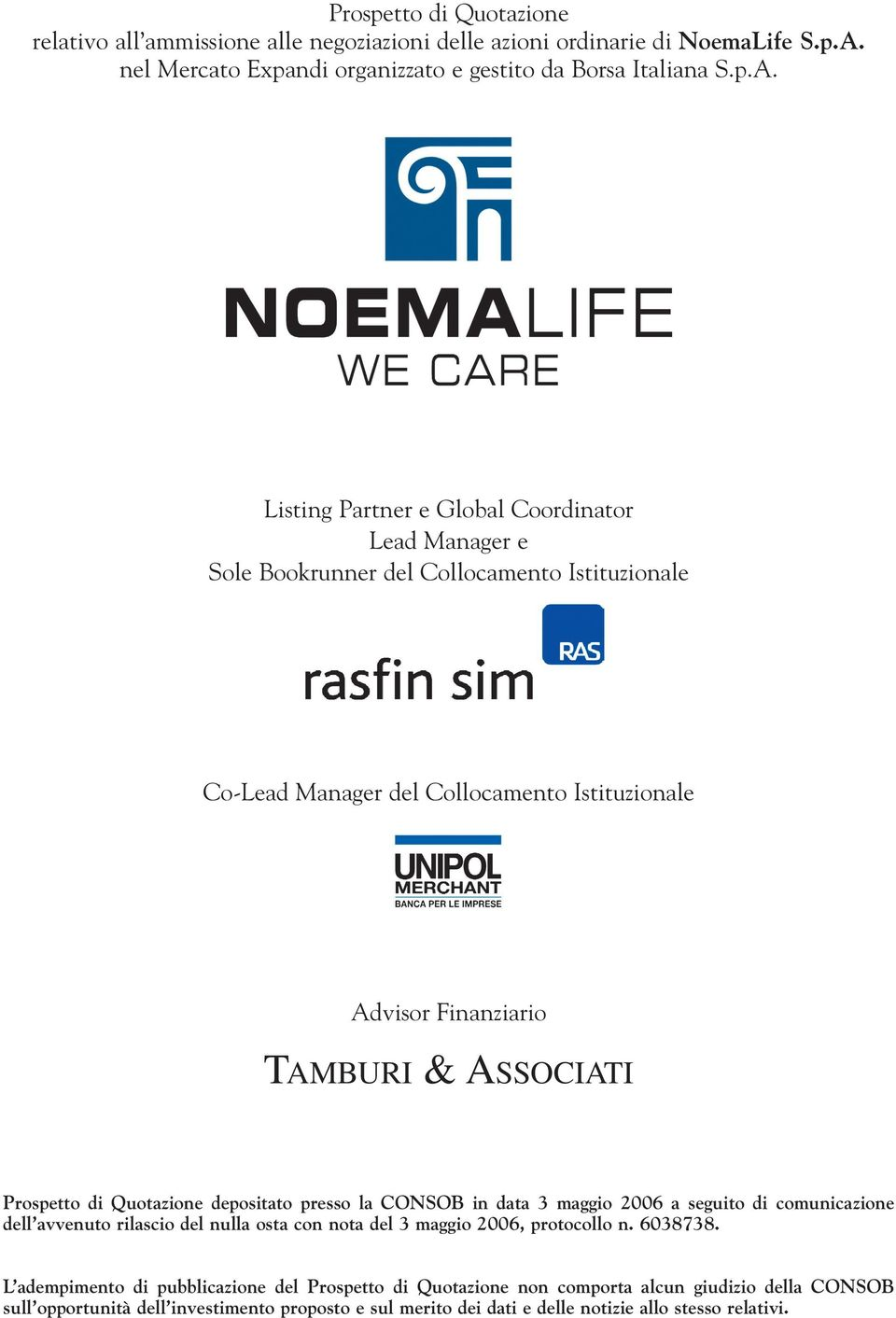 Listing Partner e Global Coordinator Lead Manager e Sole Bookrunner del Collocamento Istituzionale Co-Lead Manager del Collocamento Istituzionale Advisor Finanziario TAMBURI & ASSOCIATI