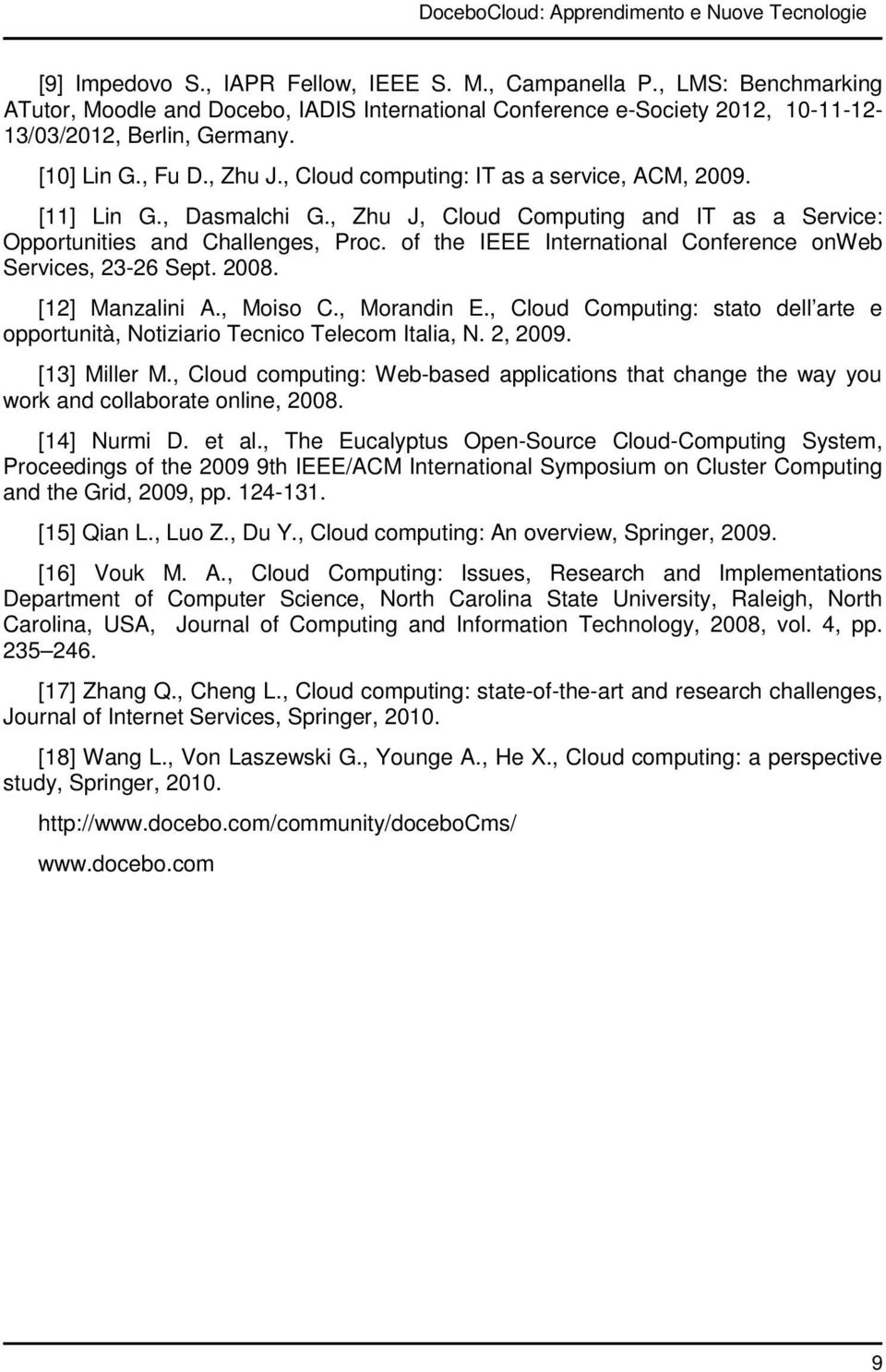 , Cloud computing: IT as a service, ACM, 2009. [11] Lin G., Dasmalchi G., Zhu J, Cloud Computing and IT as a Service: Opportunities and Challenges, Proc.