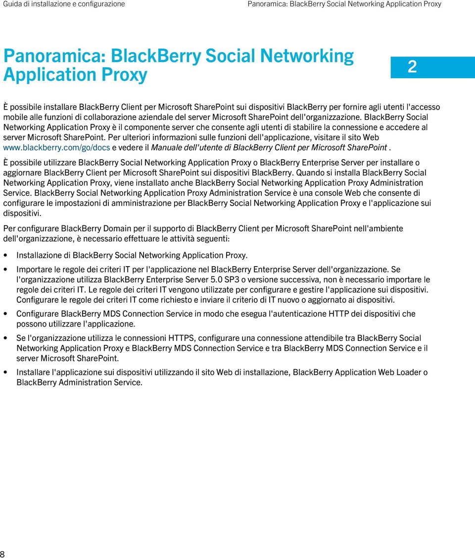 BlackBerry Social Networking Application Proxy è il componente server che consente agli utenti di stabilire la connessione e accedere al server Microsoft SharePoint.