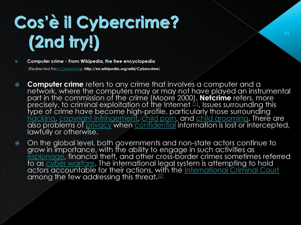 (Moore 2000). Netcrime refers, more precisely, to criminal exploitation of the Internet [1].