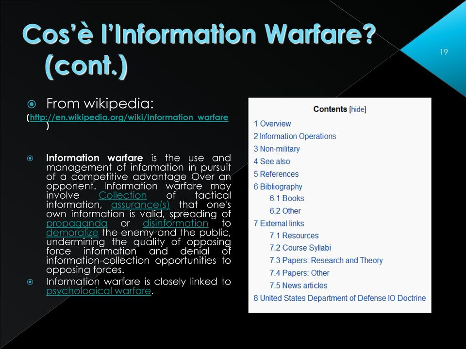 org/wiki/information_warfare ) Information warfare is the use and management of information in pursuit of a competitive advantage Over an opponent.