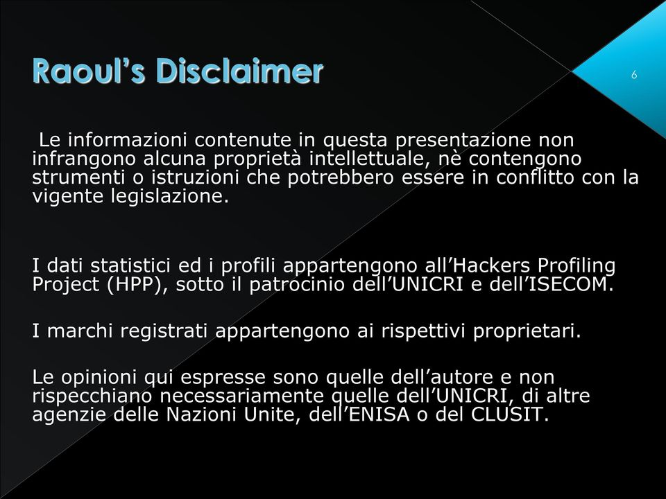 I dati statistici ed i profili appartengono all Hackers Profiling Project (HPP), sotto il patrocinio dell UNICRI e dell ISECOM.