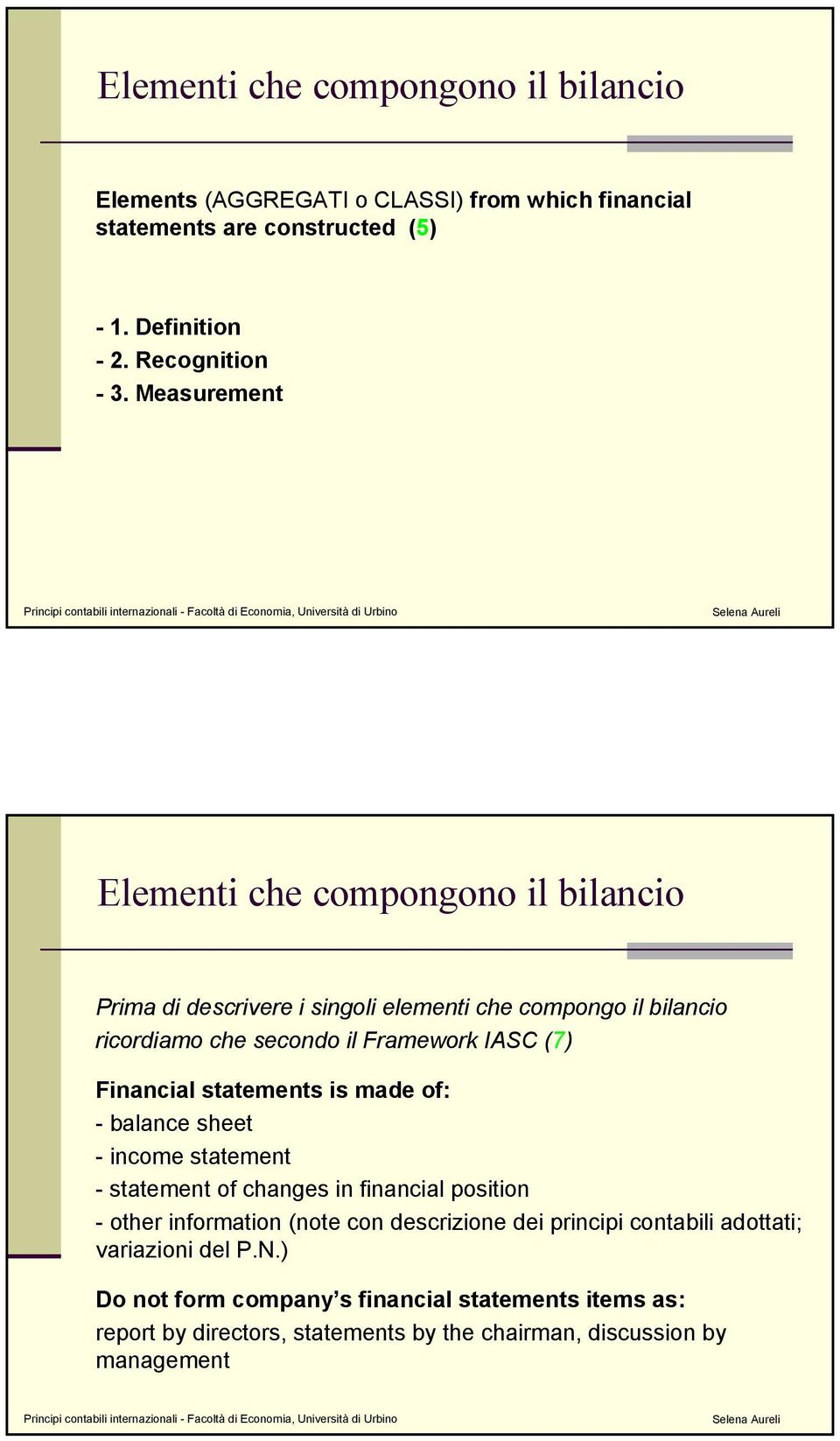 Financial statements is made of: - balance sheet - income statement - statement of changes in financial position - other information (note con descrizione dei