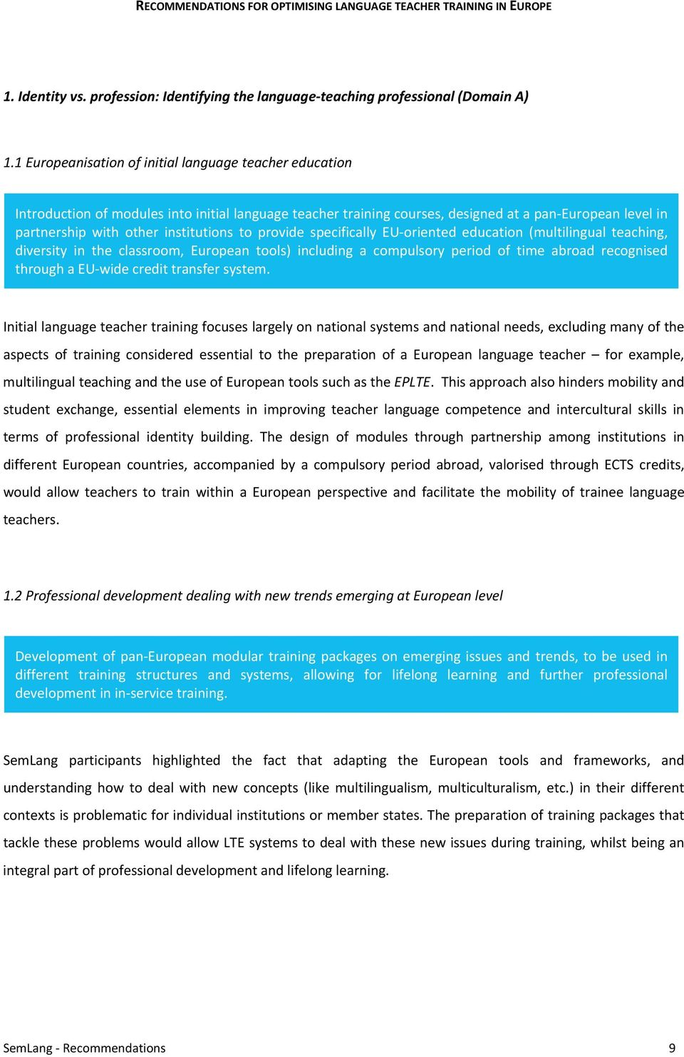 to provide specifically EU oriented education (multilingual teaching, diversity in the classroom, European tools) including a compulsory period of time abroad recognised through a EU wide credit