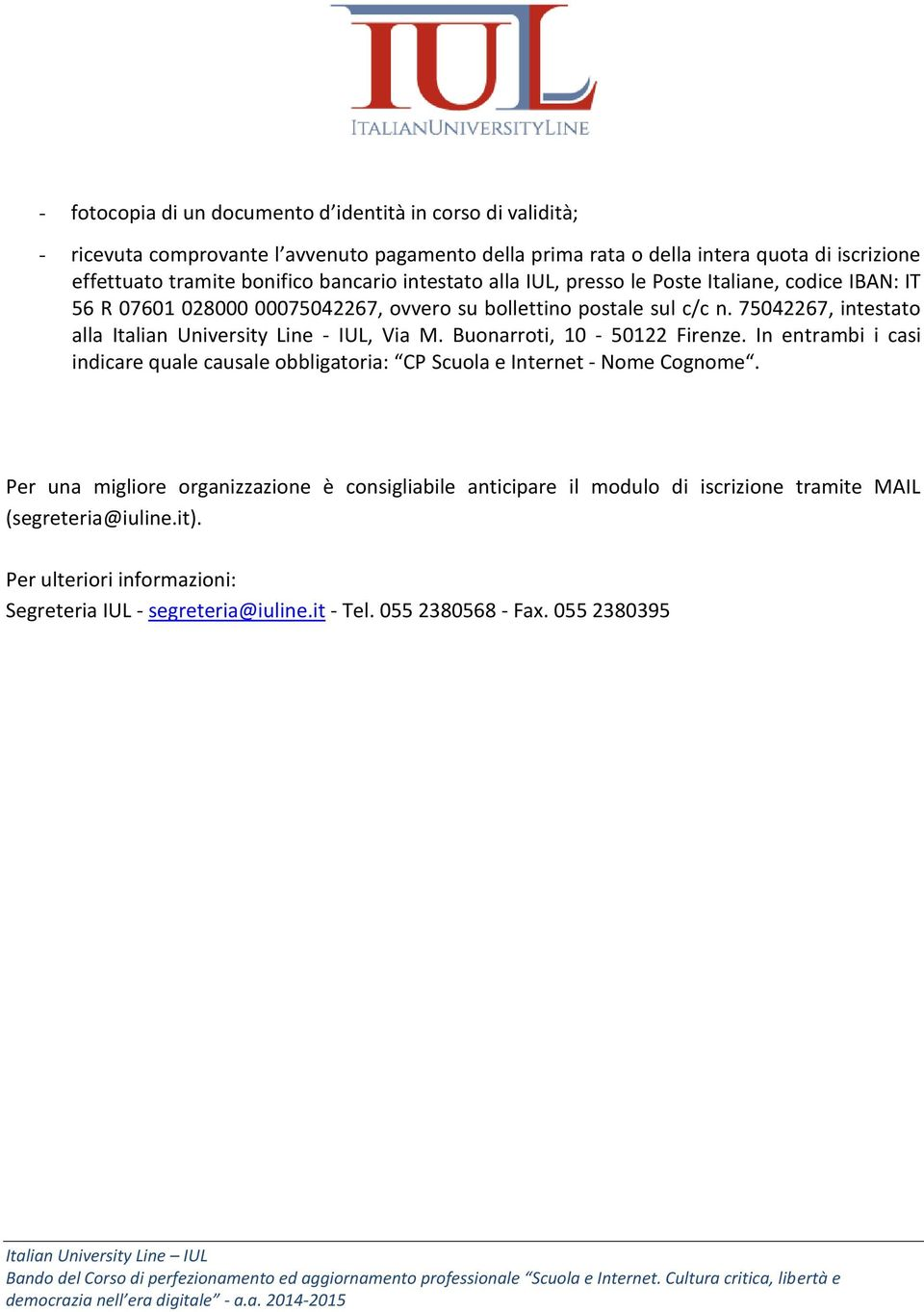 75042267, intestato alla Italian University Line - IUL, Via M. Buonarroti, 10-50122 Firenze.