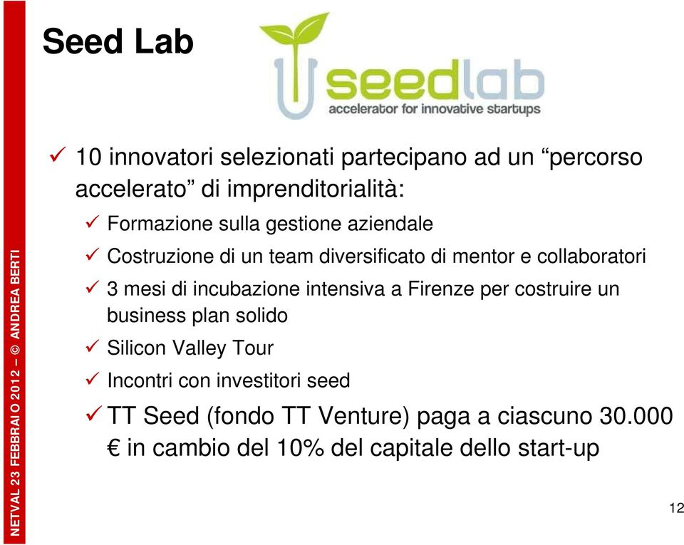 incubazione intensiva a Firenze per costruire un business plan solido Silicon Valley Tour Incontri con