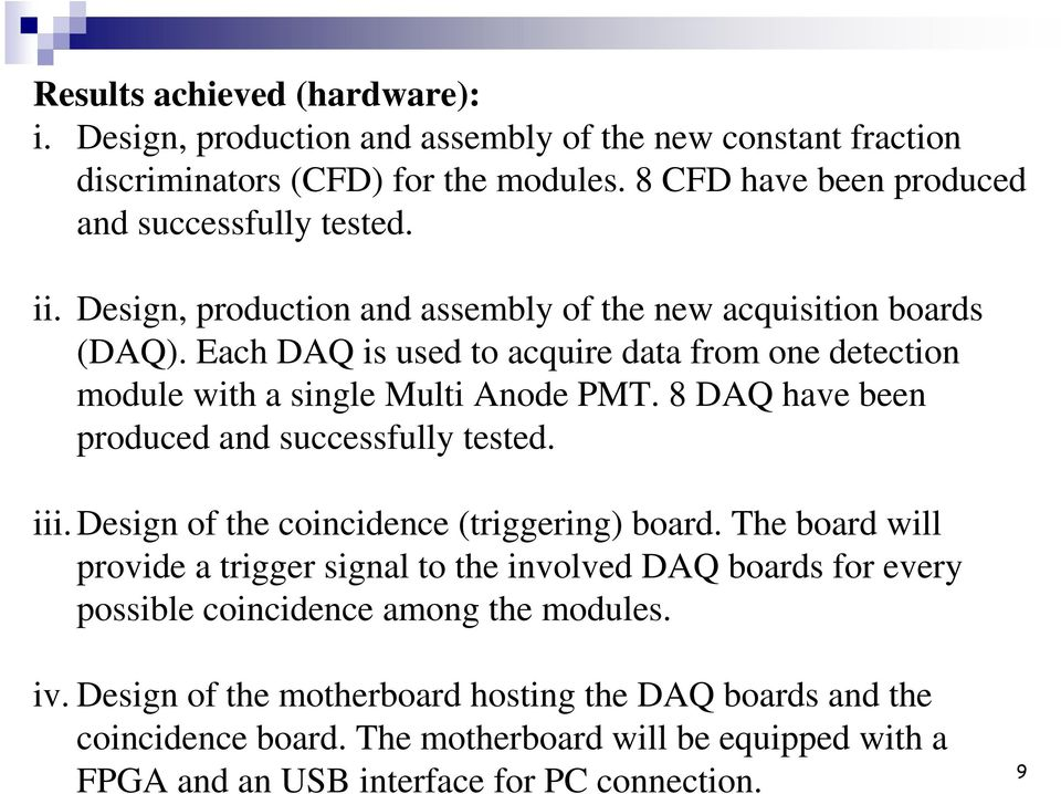8 DAQ have been produced and successfully tested. iii. Design of the coincidence (triggering) board.