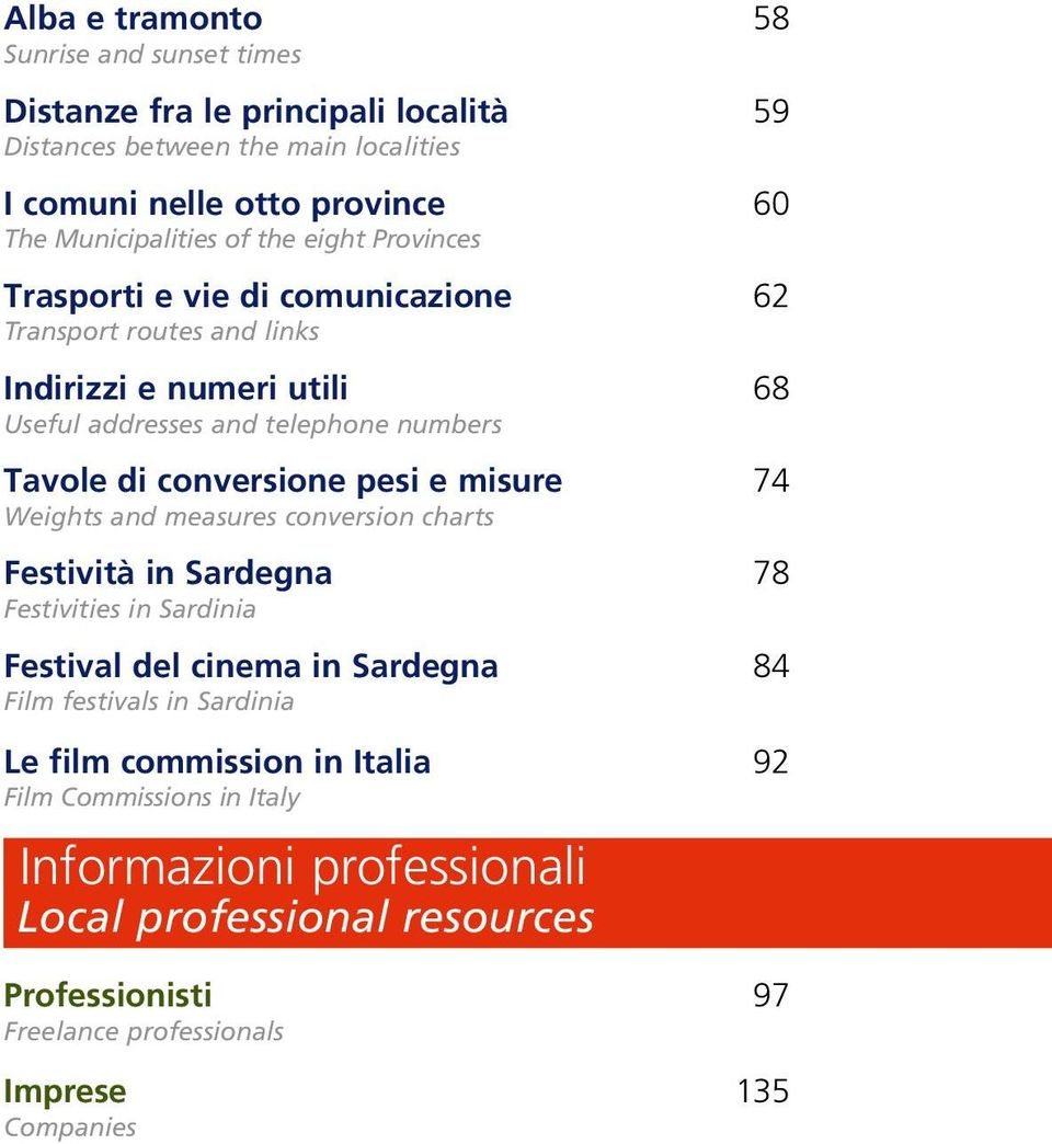 conversione pesi e misure 74 Weights and measures conversion charts Festività in Sardegna 78 Festivities in Sardinia Festival del cinema in Sardegna 84 Film festivals in