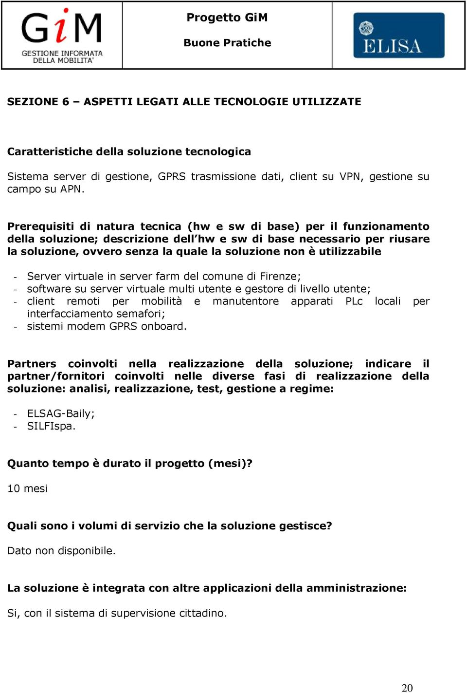 utilizzabile - Server virtuale in server farm del comune di Firenze; - software su server virtuale multi utente e gestore di livello utente; - client remoti per mobilità e manutentore apparati PLc