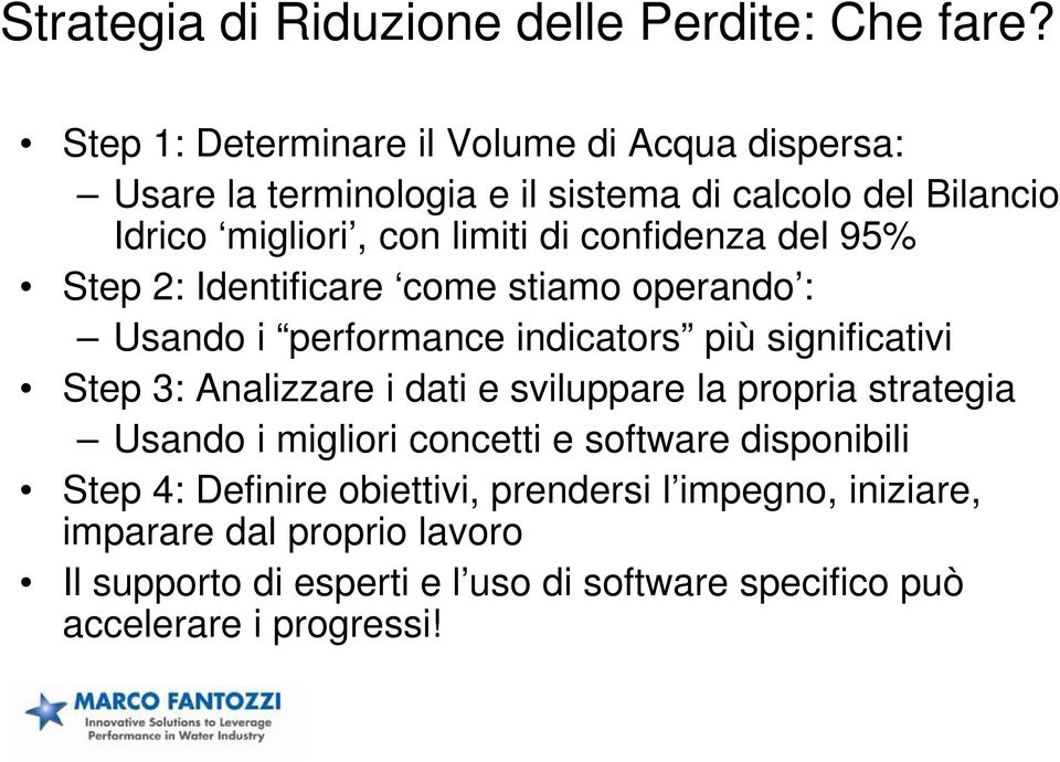 confidenza del 95% Step 2: Identificare come stiamo operando : Usando i performance indicators più significativi Step 3: Analizzare i dati e