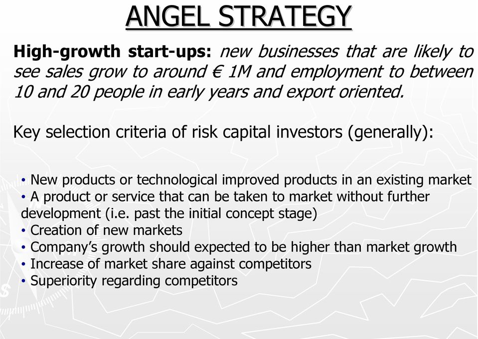 Key selection criteria of risk capital investors (generally): New products or technological improved products in an existing market A product or